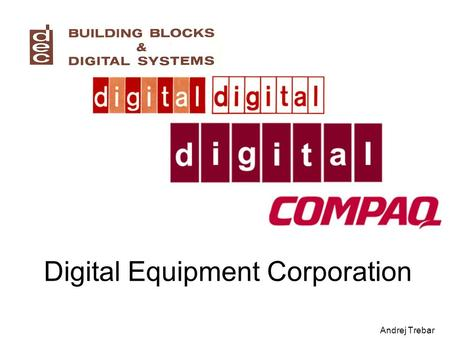 Andrej Trebar Digital Equipment Corporation. 19 67 19 69 19 61 19 63 19 65 19 57 19 59 The MILL Laboratory modules August: Ken Olsen and Harlan Anderson.