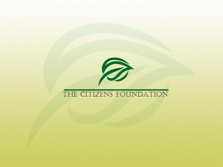 THE CITIZENS FOUNDATION. Education is a right Not a privilege.