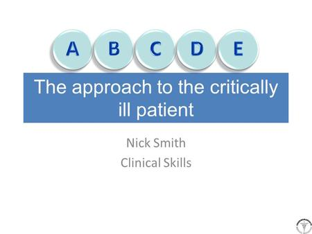 The approach to the critically ill patient Nick Smith Clinical Skills.