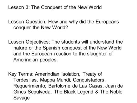 Lesson 3: The Conquest of the New World Lesson Question: How and why did the Europeans conquer the New World? Lesson Objectives: The students will understand.