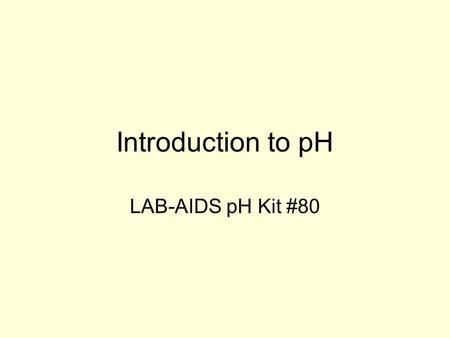 Introduction to pH LAB-AIDS pH Kit #80. pH Living things have certain pH ranges for normal biochemical processes to occur. pH is a logarithmic scale for.