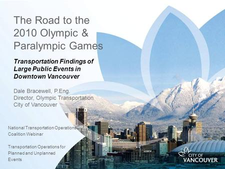 The Road to the 2010 Olympic & Paralympic Games National Transportation Operations Coalition Webinar Transportation Operations for Planned and Unplanned.