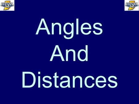 Angles And Distances. WHAT IS A GOOD ANGLE? What is a good angle? Where you keep all four elements in front of you –Ball –Base –Offense –Defense.