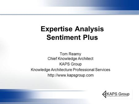 Expertise Analysis Sentiment Plus Tom Reamy Chief Knowledge Architect KAPS Group Knowledge Architecture Professional Services