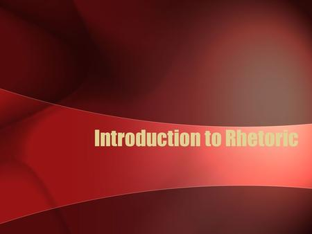 Introduction to Rhetoric. By the end of this lesson, you will be able to: Identify the rhetorical situation of a written or spoken argument; Analyze the.