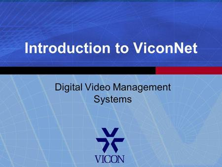 Introduction to ViconNet Digital Video Management Systems.