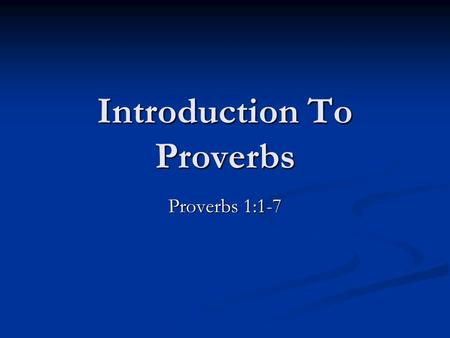 Introduction To Proverbs Proverbs 1:1-7. The walk of a Christian is to be the walk of wisdom. Ephesians 5:15-17 The walk of a Christian is to be the walk.