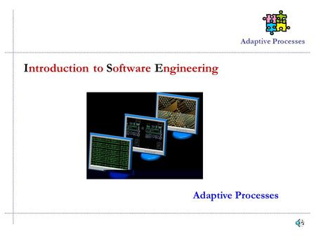 Adaptive Processes Introduction to Software Engineering Adaptive Processes.