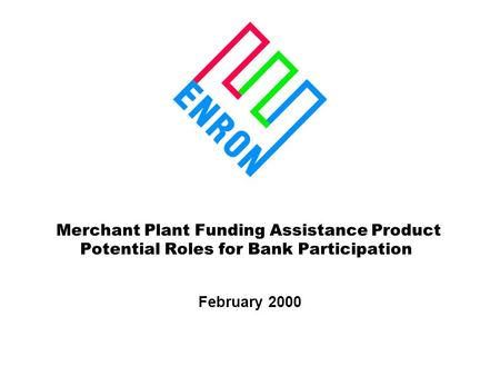 Merchant Plant Funding Assistance Product Potential Roles for Bank Participation February 2000.