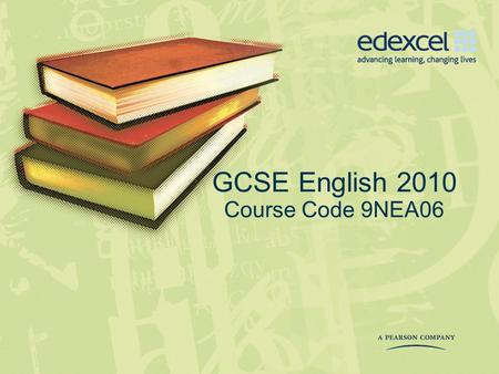 GCSE English 2010 Course Code 9NEA06. GCSE English 2010 Course Objective Implementing the new specification Aims Develop an understanding of the structure.