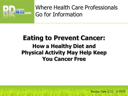Eating to Prevent Cancer: How a Healthy Diet and Physical Activity May Help Keep You Cancer Free Where Health Care Professionals Go for Information Review.