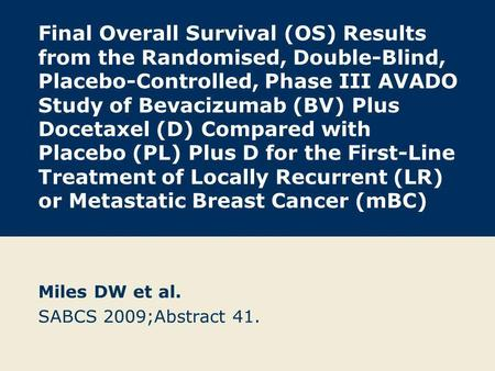Final Overall Survival (OS) Results from the Randomised, Double-Blind, Placebo-Controlled, Phase III AVADO Study of Bevacizumab (BV) Plus Docetaxel (D)