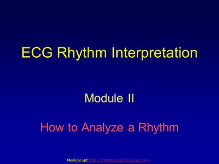 ECG Rhythm Interpretation Module II How to Analyze a Rhythm Medical ppt Medical ppt