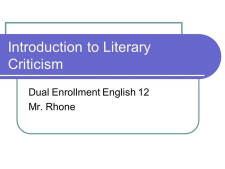 Introduction to Literary Criticism Dual Enrollment English 12 Mr. Rhone.