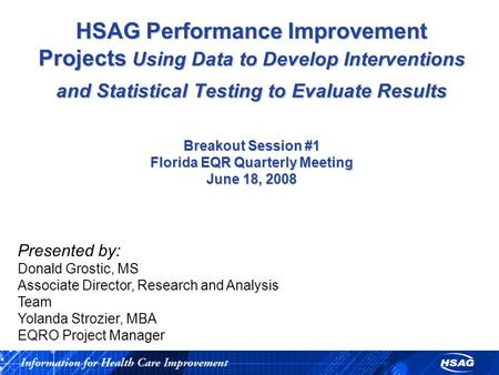 HSAG Performance Improvement Projects Using Data to Develop Interventions and Statistical Testing to Evaluate Results Breakout Session #1 Florida EQR Quarterly.