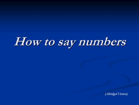 How to say numbers (Abridged Version). How do you say … 325 ? 325 ? 719 ? 719 ? 3,077 ? 3,077 ?