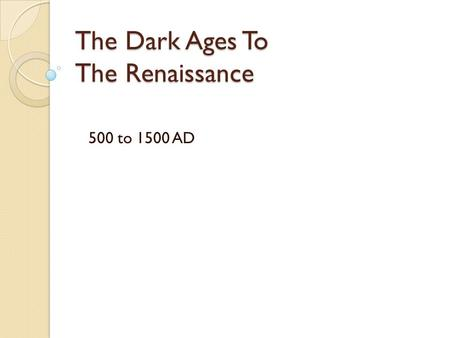 The Dark Ages To The Renaissance 500 to 1500 AD. Iconoclastic Conflict Related to Church-State conflict 726 -843 AD Latourette pages 292-297 Emperors.