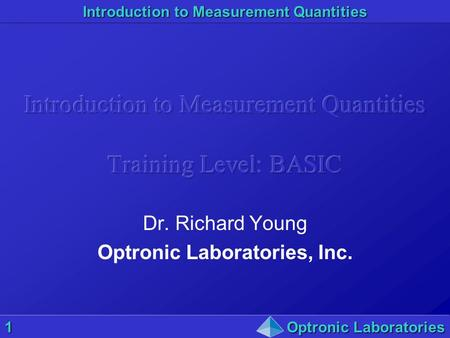 Introduction to Measurement Quantities 1Optronic Laboratories Dr. Richard Young Optronic Laboratories, Inc.