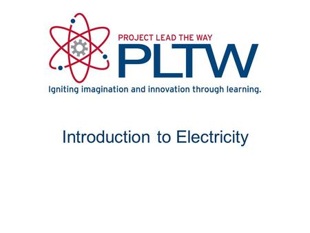 Introduction to Electricity. Electricity Movement of electrons Invisible force that provides light, heat, sound, motion...