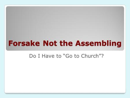 Forsake Not the Assembling Do I Have to Go to Church?