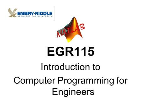 EGR115 Introduction to Computer Programming for Engineers.