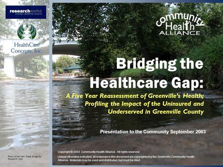 Bridging the Healthcare Gap: A Five Year Reassessment of Greenvilles Health; Profiling the Impact of the Uninsured and Underserved in Greenville County.