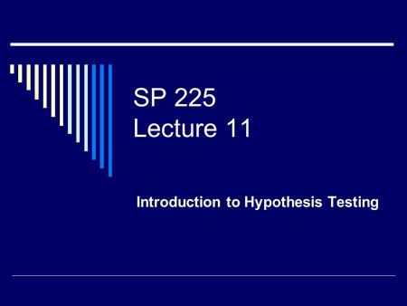 SP 225 Lecture 11 Introduction to Hypothesis Testing.