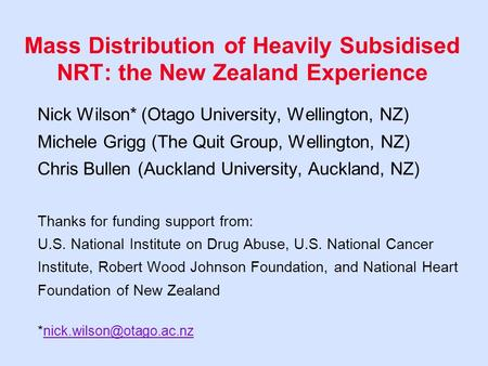 Mass Distribution of Heavily Subsidised NRT: the New Zealand Experience Nick Wilson* (Otago University, Wellington, NZ) Michele Grigg (The Quit Group,