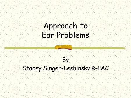 Approach to Ear Problems By Stacey Singer-Leshinsky R-PAC.