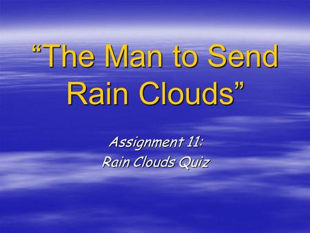 The Man to Send Rain Clouds Assignment 11: Rain Clouds Quiz.