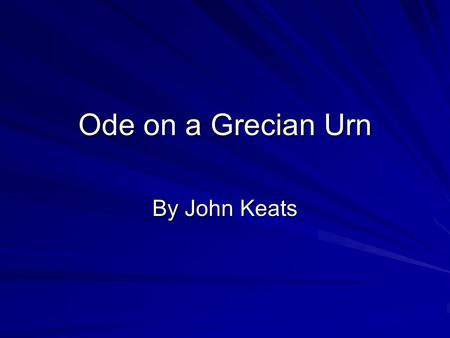 Ode on a Grecian Urn By John Keats.