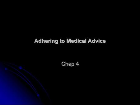 Adhering to Medical Advice Chap 4. Issues with Adherance 125,000 people in US may die to adherence issues 125,000 people in US may die to adherence issues.