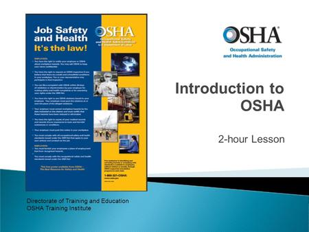 Introduction to OSHA 2-hour Lesson Directorate of Training and Education OSHA Training Institute.