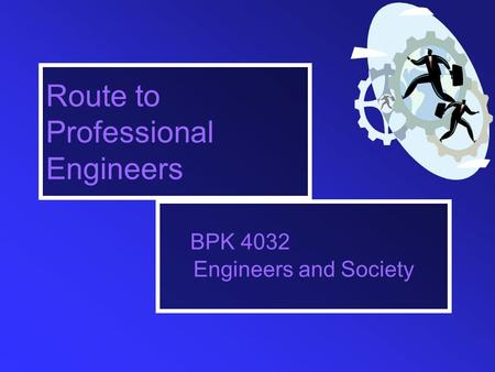 Route to Professional Engineers BPK 4032 Engineers and Society.
