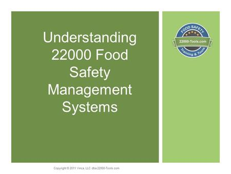 Understanding 22000 Food Safety Management Systems Copyright © 2011 Vinca, LLC dba 22000-Tools.com.