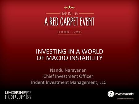 INVESTING IN A WORLD OF MACRO INSTABILITY Nandu Narayanan Chief Investment Officer Trident Investment Management, LLC.