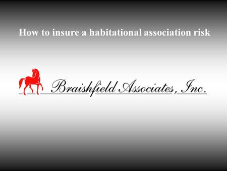 How to insure a habitational association risk. Condo / Apartment WRAP Designed to provide required coverage for condominium, apartment and homeowners.
