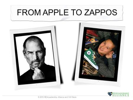 © 2010 REALeadership Alliance and Will Marre FROM APPLE TO ZAPPOS.