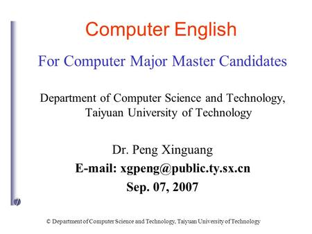 7 © Department of Computer Science and Technology, Taiyuan University of Technology Computer English For Computer Major Master Candidates Department of.
