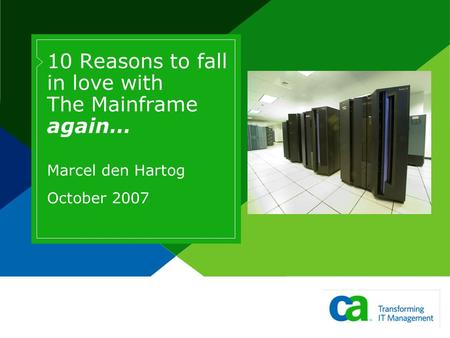 10 Reasons to fall in love with The Mainframe again… Marcel den Hartog October 2007.