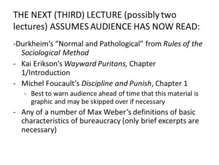 THE NEXT (THIRD) LECTURE (possibly two lectures) ASSUMES AUDIENCE HAS NOW READ: -Durkheims Normal and Pathological from Rules of the Sociological Method.