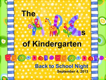 Back to School Night September 4, 2013 of Kindergarten The s.