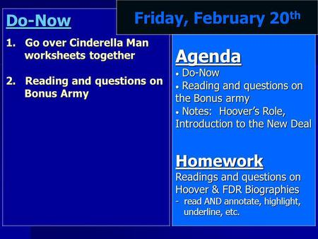 Do-Now 1. Go over Cinderella Man worksheets together 2. Reading and questions on Bonus Army Friday, February 20 th Agenda Do-Now Do-Now Reading and questions.