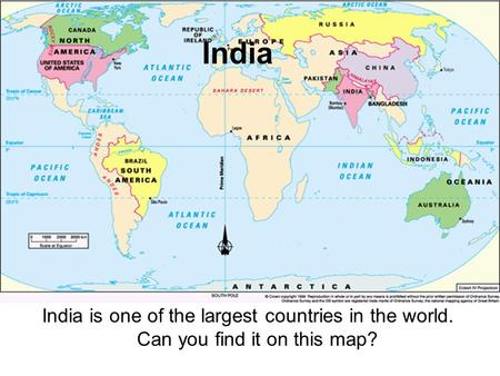 India India is one of the largest countries in the world. Can you find it on this map?