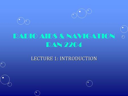 RADIO AIDS & NAVIGATION RAN 2204 LECTURE 1: INTRODUCTION.