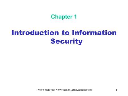 Web Security for Network and System Administrators1 Chapter 1 Introduction to Information Security.