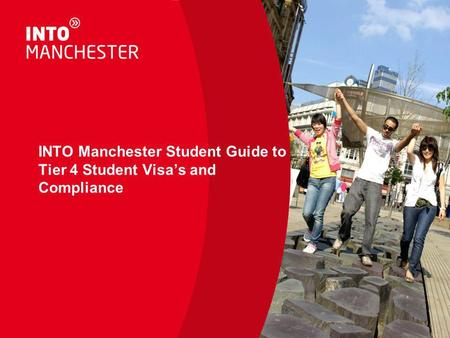INTO Manchester Student Guide to Tier 4 Student Visa's and Compliance