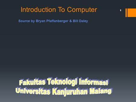 Introduction To Computer 1 Source by Bryan Pfaffanberger & Bill Daley.