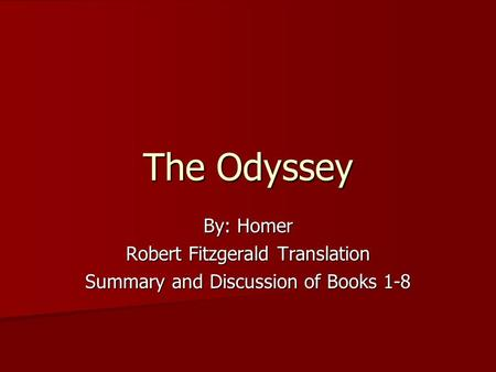The Odyssey By: Homer Robert Fitzgerald Translation Summary and Discussion of Books 1-8.