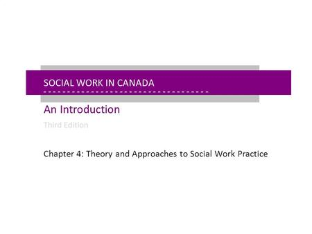 - - - - - - - - - - - - - - - - - - - - - - - - - - - - - - - - - - - - - - - - - - - - - - - - - - - - - Chapter 4: Theory & Approaches to Social Work.